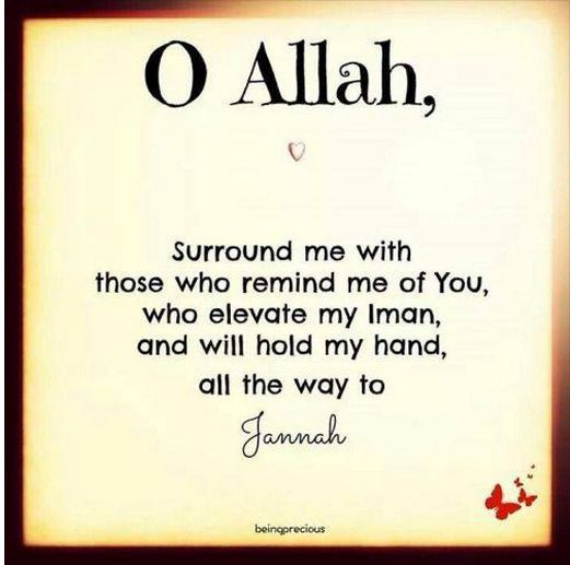 O Allah, Surround Me With Those Who Remind Me Of You, Who