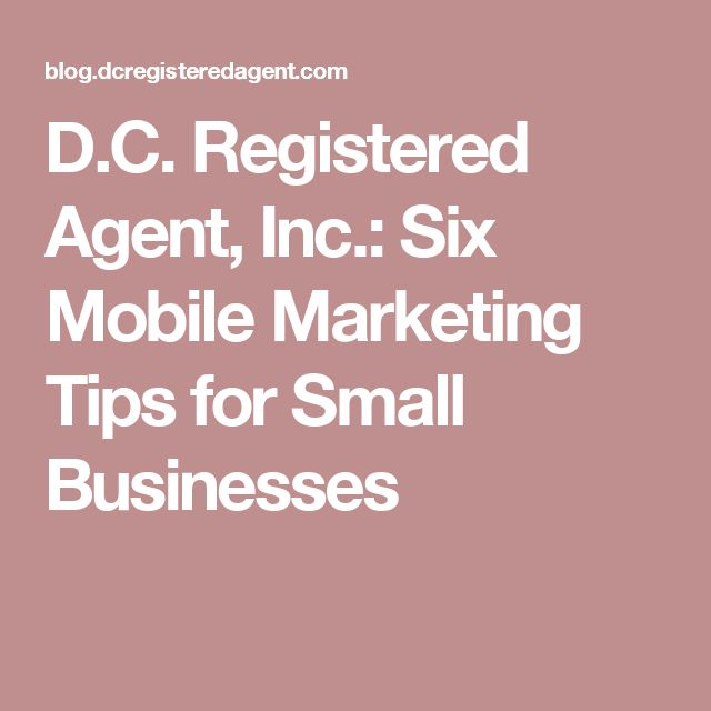 D.C. Registered Agent, Inc.: Six Mobile Marketing Tips for Small Businesses