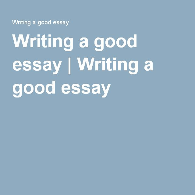 tips for writing a good essay Writing essays tools & tips writing a good introduction //wwwthoughtcocom/write-a-five-paragraph-essay-1856993 (accessed april 17, 2018.