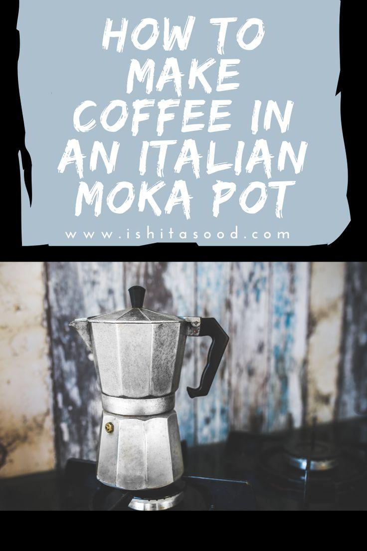 How to Make Coffee in a Moka Pot Italophilia in 2020