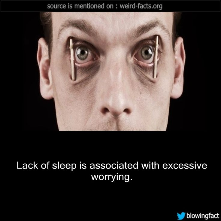 Lack of sleep is associated with excessive worrying. (source)