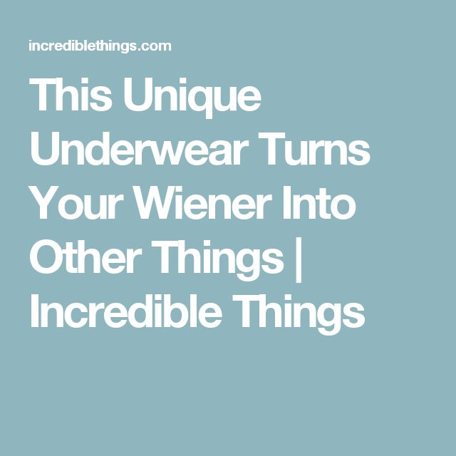 This Unique Underwear Turns Your Wiener Into Other Things | Incredible Things