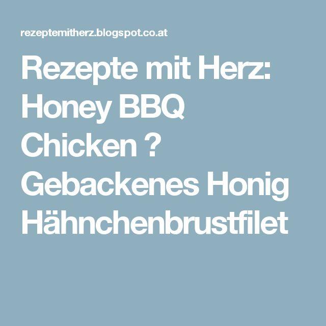 Rezepte mit Herz: Honey BBQ Chicken ♡ Gebackenes Honig Hähnchenbrustfilet