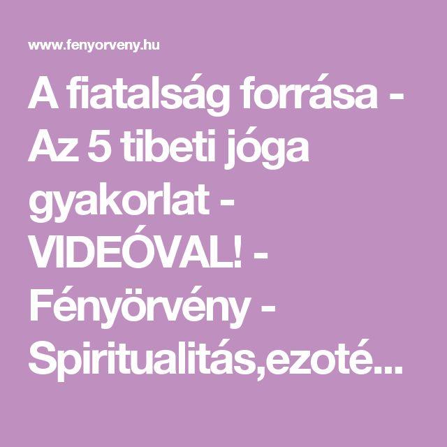 A fiatalság forrása - Az 5 tibeti jóga gyakorlat - VIDEÓVAL! - Fényörvény - Spiritualitás,ezotéria,rejtélyek,titkok,UFO,tudomány,érdekességek,...