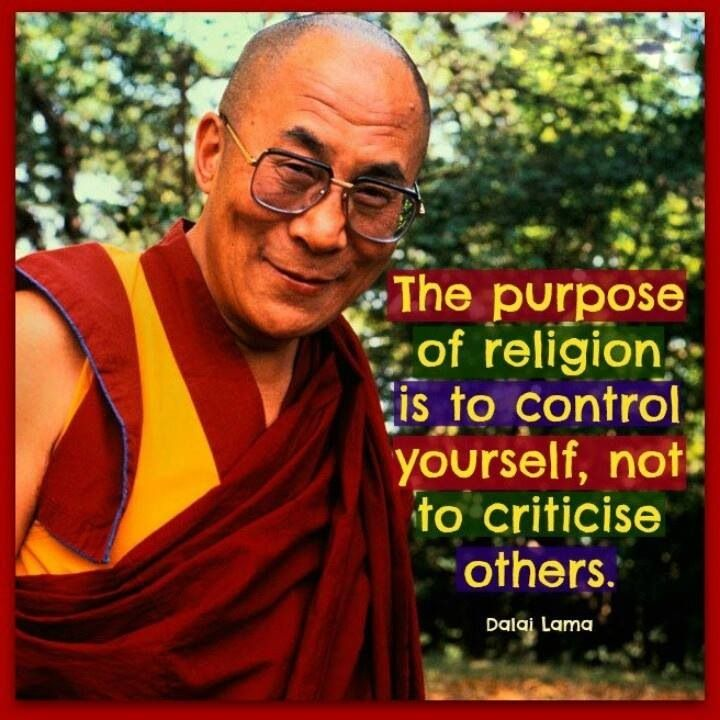 The purpose of #religion is to control yourself, not to criticize others - Dalai Lama #dalailama