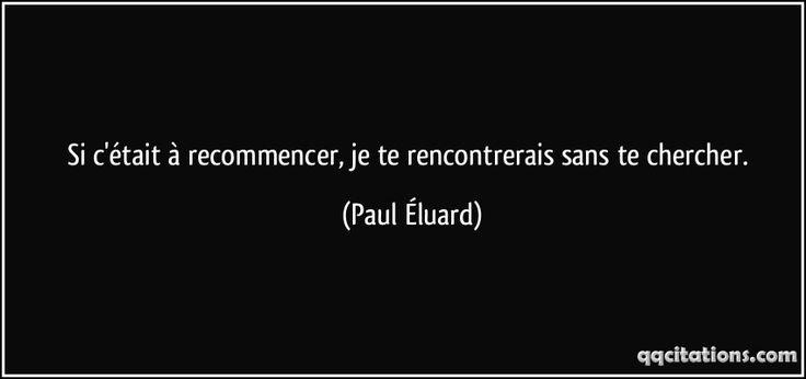 Si c'était à recommencer, je te rencontrerais sans te chercher. (Paul Éluard) #citations #PaulÉluard