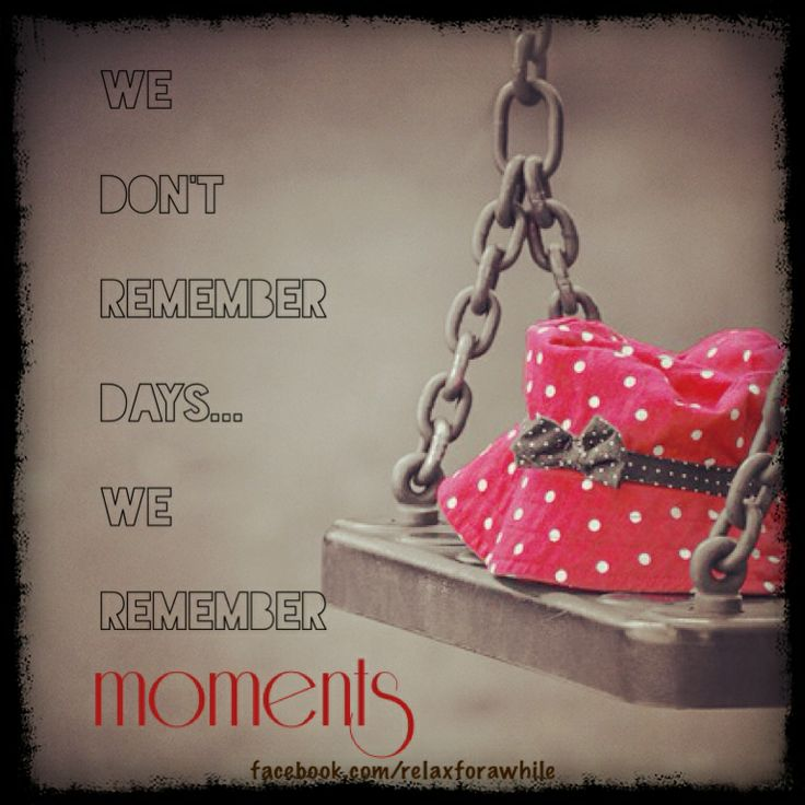 We don't remember days. We remember moments.  www.facebook.com/relaxforawhile