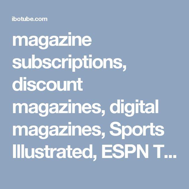 magazine subscriptions, discount magazines, digital magazines, Sports Illustrated, ESPN The Magazine