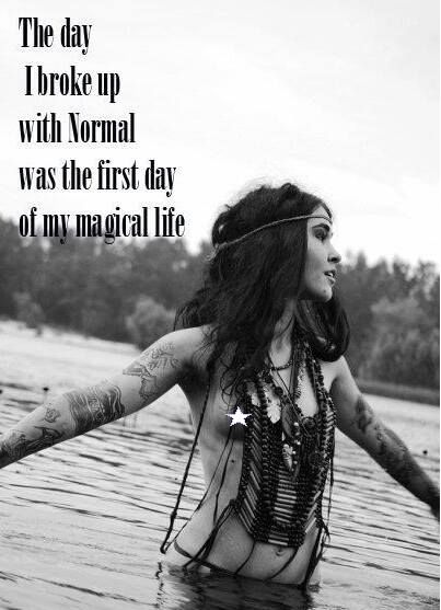 The day I broke up with normal was the first day of my magical life