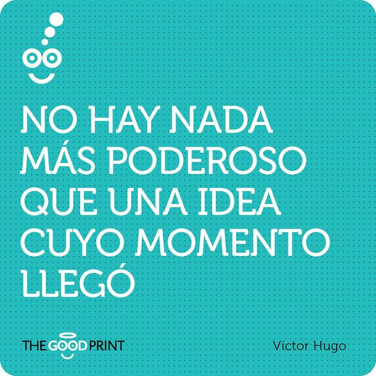 No hay nada más poderoso que una idea cuyo momento llegó.