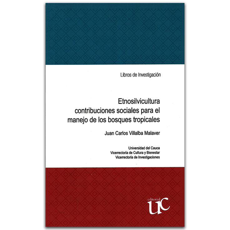 Etnosilvicultura contribuciones sociales para el manejo de los bosques tropicales  – Juan Carlos Villalba Malaver – Universidad del Cauca www.librosyeditores.com Editores y distribuidores.