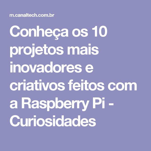 Conheça os 10 projetos mais inovadores e criativos feitos com a Raspberry Pi - Curiosidades