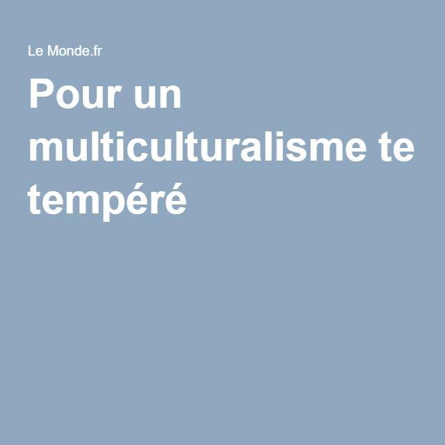 Pour un multiculturalisme tempéré