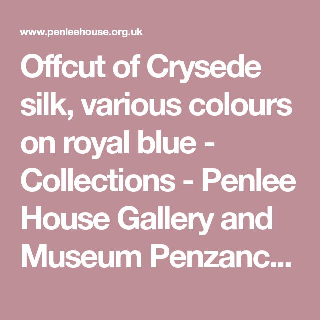 Offcut of Crysede silk, various colours on royal blue - Collections - Penlee House Gallery and Museum Penzance Cornwall UK