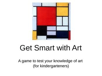 Get Smart with Art Game- Kindergarten This has tons of fun quiz questions to see how much your students know about art!