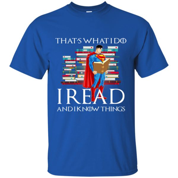 Game Of Thrones Superman T shirts I Read And I Know Things Hoodies Sweatshirts Game Of Thrones Superman T shirts I Read And I Know Things Hoodies Sweatshirts Pe