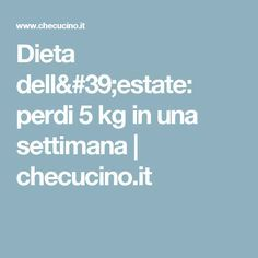 Dieta dell'estate: perdi 5 kg in una settimana | checucino.it