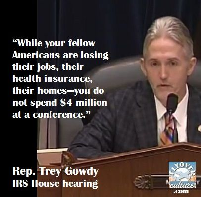 While your fellow Americans are losing their jobs, their health insurance, their homes, you do not spend $4 Million at a conference. Rep. Trey Gowdy