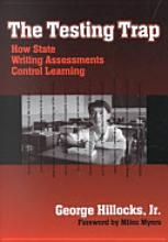The Testing Trap: How State Writing Assessments Control Learning