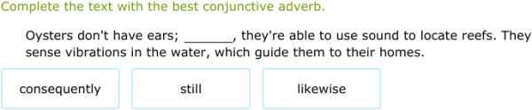 Improve your language arts skills by practicing free problems in 'Transitions with conjunctive adverbs' and thousands of other practice lessons.