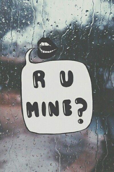 r u mine?