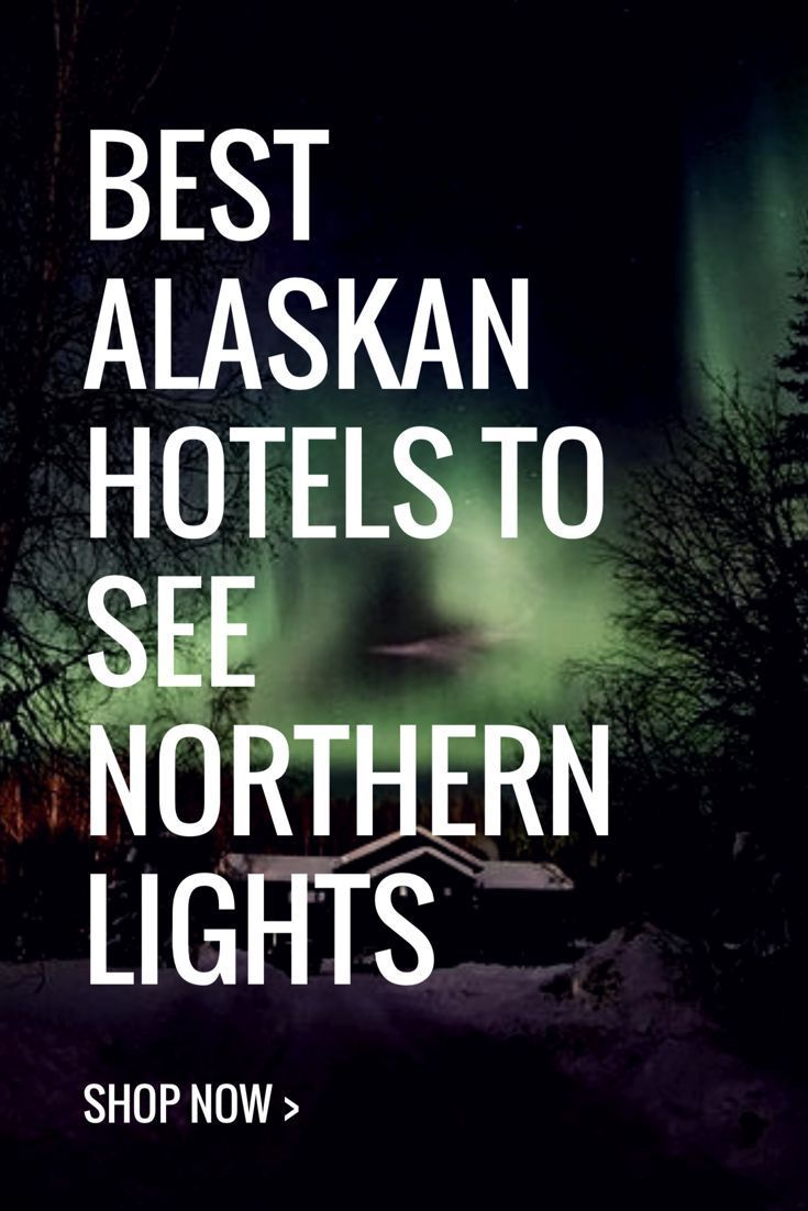 Best Hotels to see the Northern Lights in Alaska  #Expedia #affiliate #sponsored