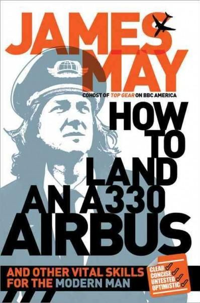 How to Land an A330 Airbus: And Other Vital Skills of the Modern Man