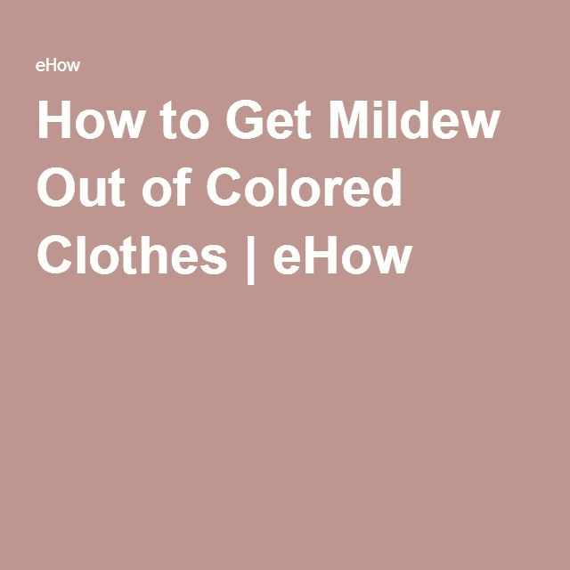 How to Get Mildew Out of Colored Clothes | eHow