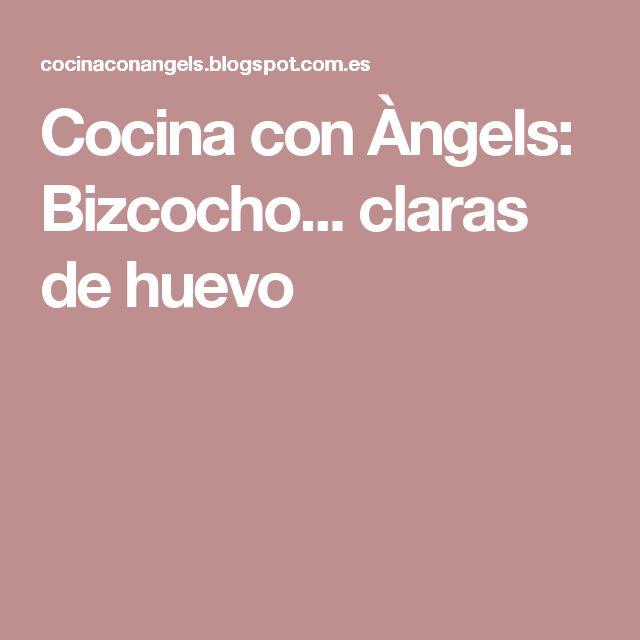 Cocina con Àngels: Bizcocho... claras de huevo