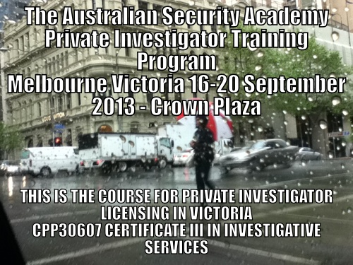 Melbourne Victoria Licensed Private Investigator course CPP30607 September 16-20 2013