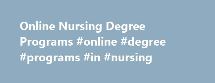 Online Nursing Degree Programs #online #degree #programs #in #nursing http://raleigh.remmont.com/online-nursing-degree-programs-online-degree-programs-in-nursing/  # Online Nursing Degree Programs The healthcare industry is booming across the country. As more and more people begin to retire, the system is bursting at the scenes, and the amount of people that graduate from nursing degrees every year aren t enough to fill the open spots. Whether you re considering a career as a CNA, LPN, nurse…