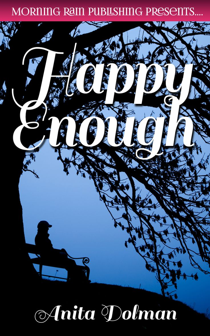 """Happy Enough by Anita Dolman  Caught in an eerie pattern of history repeating itself, Jeff discovers that he and his wife have fallen into the trap of complacency. """"Happy Enough"""" is a story of love, acceptance, rejection, and renewal."""