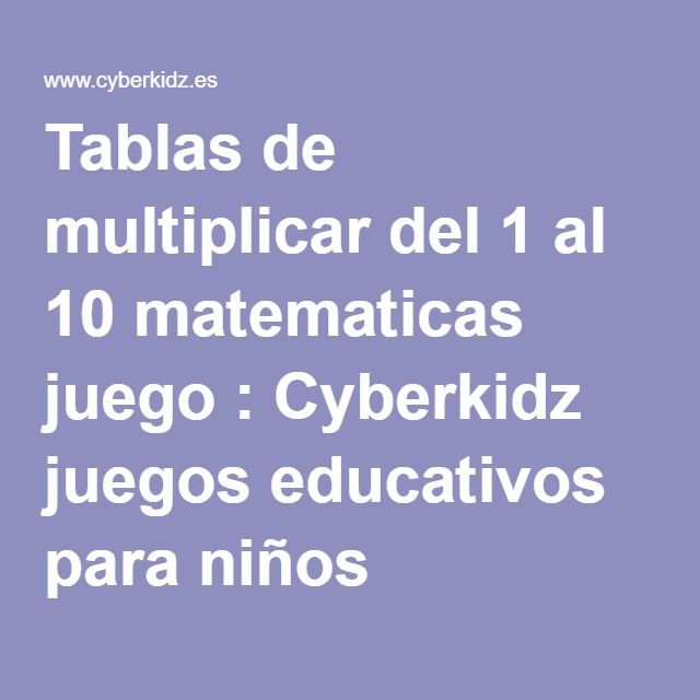 Tablas de multiplicar del 1 al 10 matematicas juego : Cyberkidz juegos educativos para niños