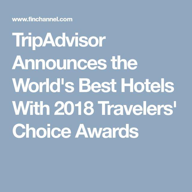 TripAdvisor Announces the World's Best Hotels With 2018 Travelers' Choice Awards