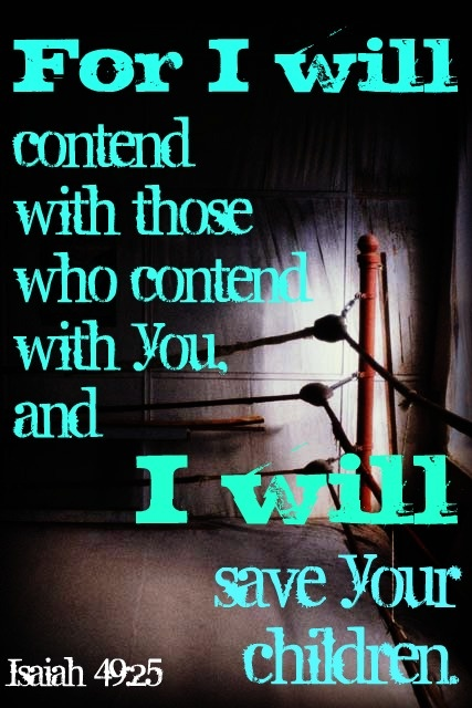 "Isaiah (NKJV) - But thus says the LORD: ""Even the captives of the mighty  shall be taken away, And the prey of the terrible be delivered; For I will  contend ..."