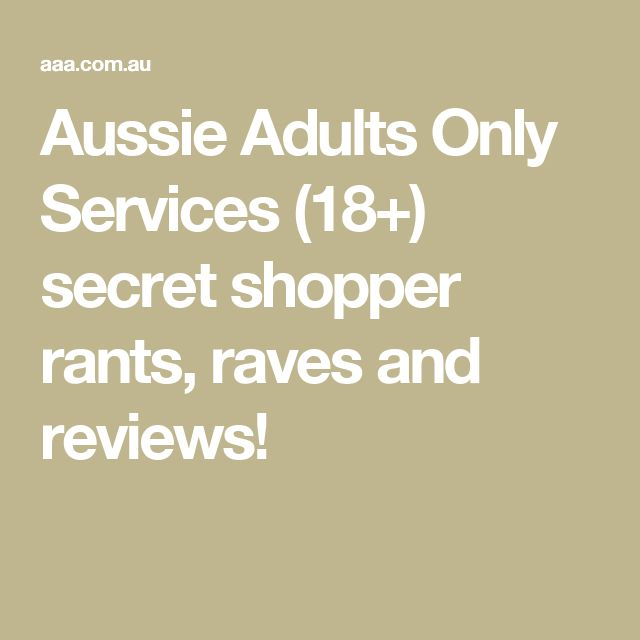 Aussie Adults Only Services (18+) secret shopper rants, raves and reviews!