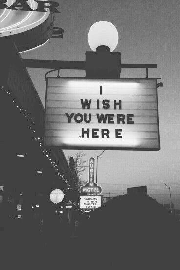 I wish you were here....