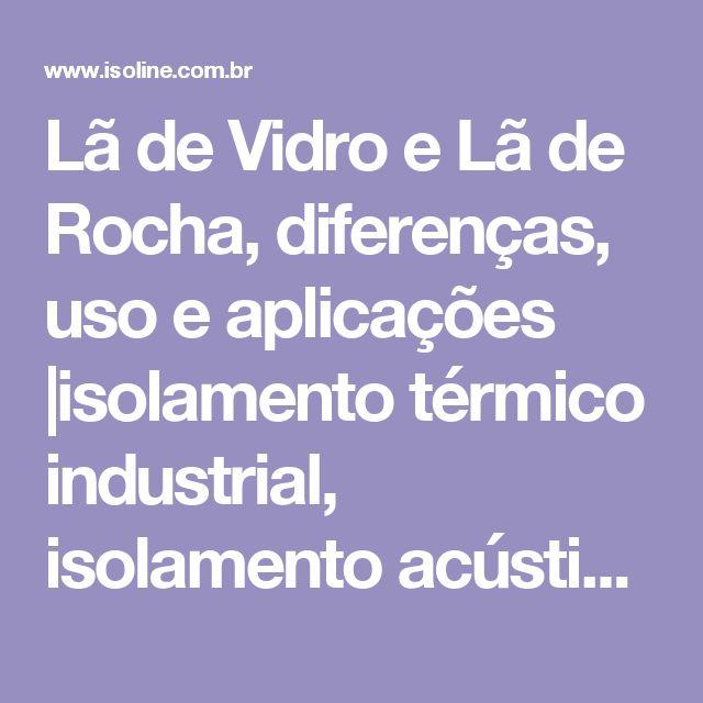 Lã de Vidro e Lã de Rocha, diferenças, uso e aplicações |isolamento térmico industrial, isolamento acústico, sistema drywall, forro acústico, forro mineral
