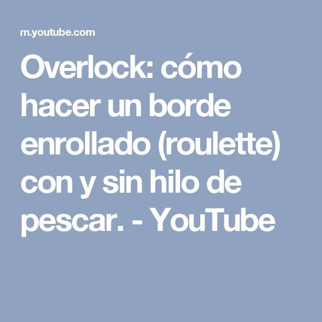 Overlock: cómo hacer un borde enrollado (roulette) con y sin hilo de pescar. - YouTube