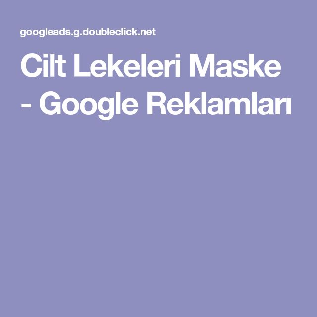Cilt Lekeleri Maske - Google Reklamları
