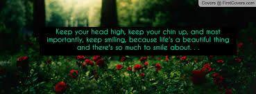 Bildresultat för keep  your head up keep smiling quote