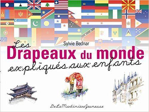Amazon.fr - Les Drapeaux du monde expliqués aux enfants - Sylvie Bednar, Anne…