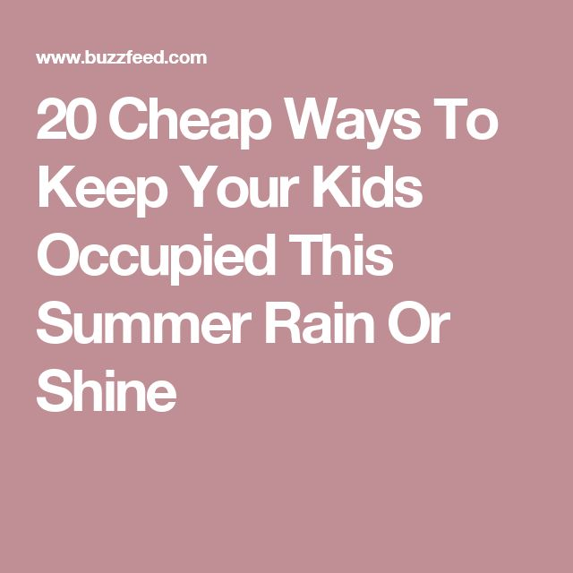 20 Cheap Ways To Keep Your Kids Occupied This Summer Rain Or Shine