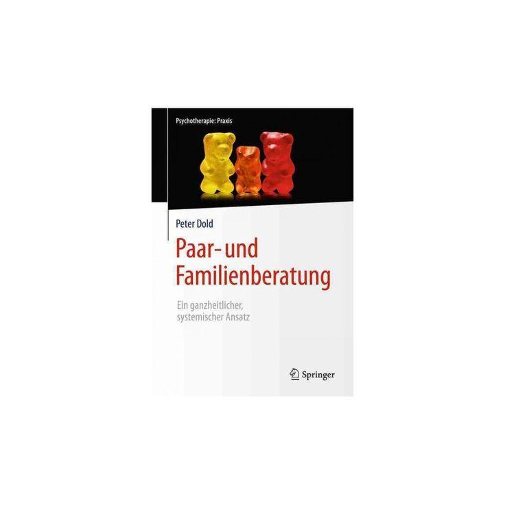 Paar- Und Familienberatung : Ein Ganzheitlicher, Systemischer Ansatz (Hardcover) (Peter Dold)