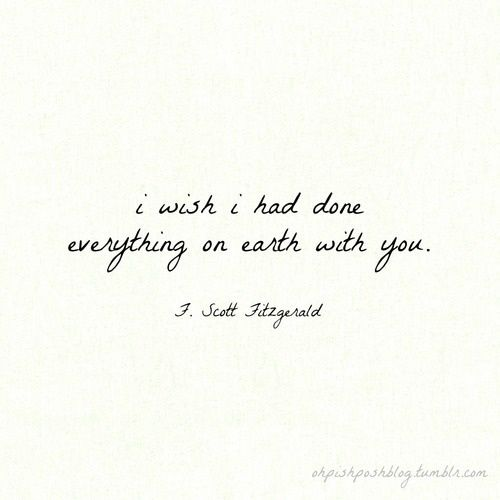 I wish I had done everything on earth with you | F. Scott Fitzgerald