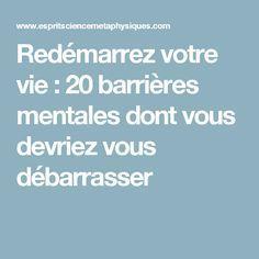 Redémarrez votre vie: 20 barrières mentales dont vous devriez vous débarrasser