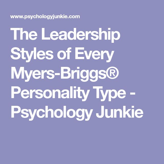 The Leadership Styles of Every Myers-Briggs® Personality Type - Psychology Junkie