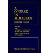 A Course in Miracles: Combined Volume Education for the spiritually inclined...