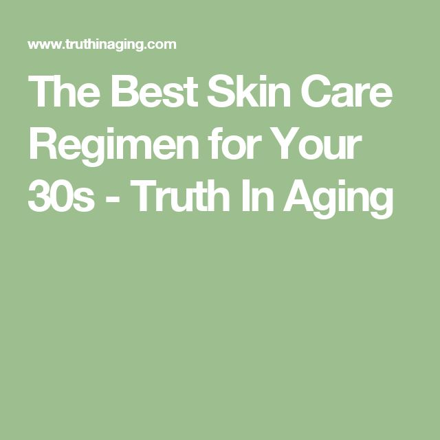 The Best Skin Care Regimen for Your 30s  - Truth In Aging