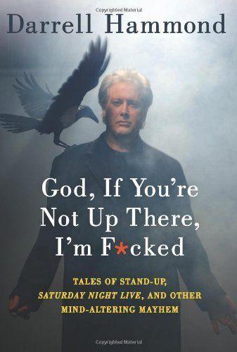 God, If You're Not Up There, I'm F*cked: Tales of Stand-Up, Saturday Night Live, and Other Mind-Altering Mayhem by Darrell Hammond, http://www.amazon.com/dp/006206455X/ref=cm_sw_r_pi_dp_RTlbrb0HMDH11